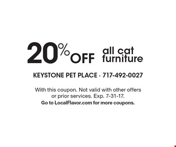 20% Off all cat furniture. With this coupon. Not valid with other offers or prior services. Exp. 7-31-17. Go to LocalFlavor.com for more coupons.