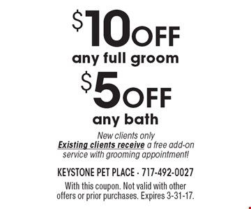 $5 OFF any bath OR $10 OFF any full groom. New clients only. Existing clients receive a free add-on service with grooming appointment!. With this coupon. Not valid with other offers or prior purchases. Expires 3-31-17.