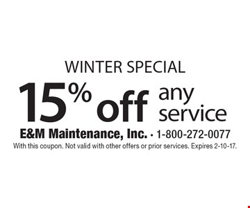 Winter Special – 15% off any service. With this coupon. Not valid with other offers or prior services. Expires 2-10-17.