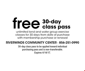 Free 30-day class pass. Unlimited land and water group exercise classes for 30 days from date of purchase with membership purchase or renewal. 30-day class pass to be applied toward individual purchasing pass and is non-transferable. Expires 4/14/17.