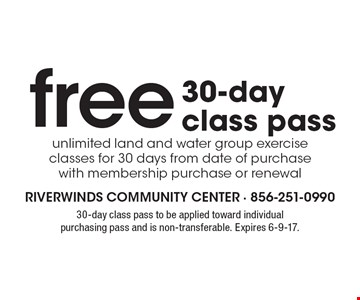 Free 30-day class pass. Unlimited land and water group exercise classes for 30 days from date of purchase with membership purchase or renewal. 30-day class pass to be applied toward individual purchasing pass and is non-transferable. Expires 6-9-17.