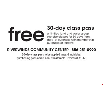 free 30-day class pass unlimited land and water group exercise classes for 30 days from dateof purchase with membership purchase or renewal. 30-day class pass to be applied toward individual purchasing pass and is non-transferable. Expires 8-11-17.