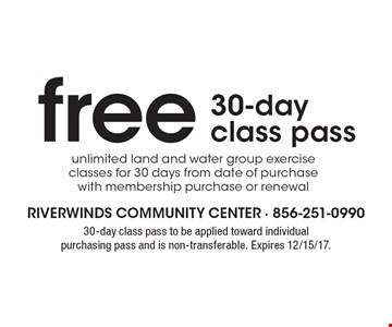 Free 30-day class pass. Unlimited land and water group exercise classes for 30 days from date of purchase with membership purchase or renewal. 30-day class pass to be applied toward individual purchasing pass and is non-transferable. Expires 12/15/17.