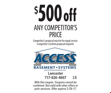$500 off any competitor's price Competitor's proposal must be for equal service. Competitor's written proposal required. With this coupon. Coupons cannot be combined. Not valid with other offers or prior services. Offer expires 2-28-17.