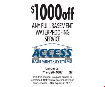 $1000 off Any full Basement Waterproofing Service. With this coupon. Coupons cannot be combined. Not valid with other offers or prior services. Offer expires 2-24-17.