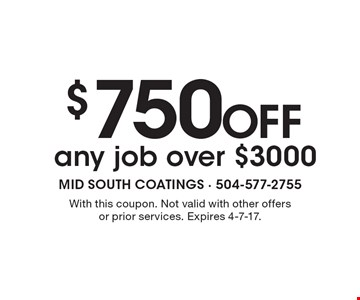 $750 off any job over $3000. With this coupon. Not valid with other offers or prior services. Expires 4-7-17.