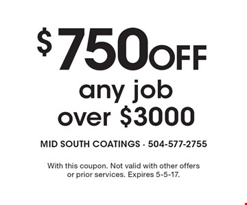 $750 OFF any job over $3000. With this coupon. Not valid with other offers or prior services. Expires 5-5-17.