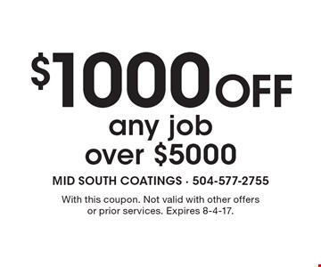 $1000 off any job over $5000. With this coupon. Not valid with other offers or prior services. Expires 8-4-17.