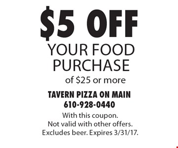 $5 off your food purchase of $25 or more. With this coupon. Not valid with other offers. Excludes beer. Expires 3/31/17.