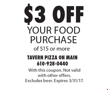 $3 off your Food purchase of $15 or more . With this coupon. Not valid with other offers. Excludes beer. Expires 3/31/17.