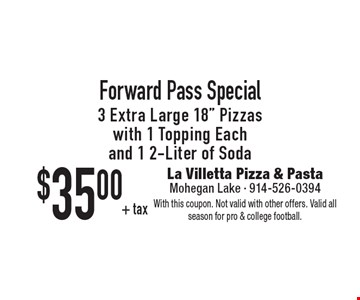 $35 + tax Forward Pass Special. 3 Extra Large 18