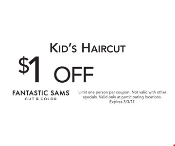 $1 off Kid's Haircut. Limit one person per coupon. Not valid with other specials. Valid only at participating locations. Expires 3/3/17.