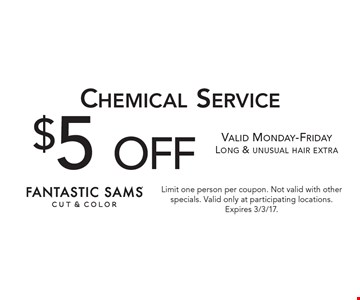 $5 off Chemical Service. Valid Monday-Friday. Long & unusual hair extra. Limit one person per coupon. Not valid with other specials. Valid only at participating locations. Expires 3/3/17.