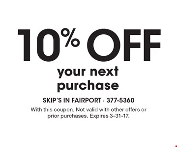 10% off your next purchase. With this coupon. Not valid with other offers or prior purchases. Expires 3-31-17.