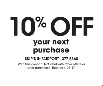 10% off your next purchase. With this coupon. Not valid with other offers or prior purchases. Expires 4-28-17.