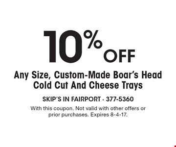 10% off Any Size, Custom-Made Boar's Head Cold Cut And Cheese Trays. With this coupon. Not valid with other offers or prior purchases. Expires 8-4-17.
