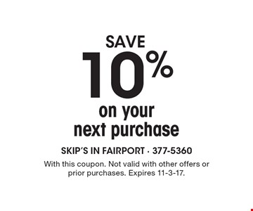 save 10% on your next purchase. With this coupon. Not valid with other offers or prior purchases. Expires 11-3-17.