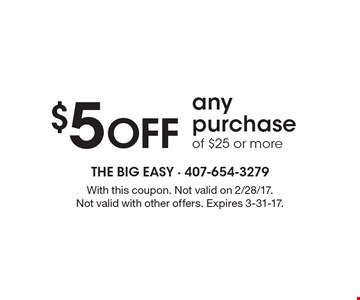 $5 Off any purchase of $25 or more. With this coupon. Not valid on 2/28/17. Not valid with other offers. Expires 3-31-17.