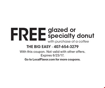 FREE glazed or specialty donut with purchase of a coffee. With this coupon. Not valid with other offers. Expires 6/23/17. Go to LocalFlavor.com for more coupons.