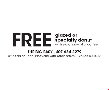 Free glazed or specialty donut with purchase of a coffee. With this coupon. Not valid with other offers. Expires 6-23-17.