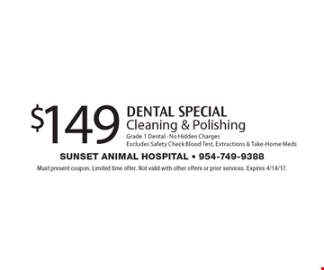 DENTAL SPECIAL $149 Cleaning & Polishing Grade 1 Dental - No Hidden Charges. Excludes Safety Check Blood Test, Extractions & Take-Home Meds. Must present coupon. Limited time offer. Not valid with other offers or prior services. Expires 4/14/17.