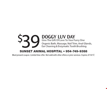 $39 DOGGY LUV DAY Give The Gift Of Love To Your Furry One Organic Bath, Massage, Nail Trim, Anal Glands, Ear Cleaning & Enzymatic Tooth Brushing. Must present coupon. Limited time offer. Not valid with other offers or prior services. Expires 4/14/17.