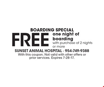 Boarding Special. One free night of boarding with purchase of 2 nights or more. With this coupon. Not valid with other offers or prior services. Expires 7-28-17.