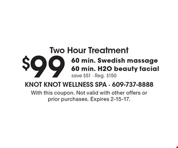 $99 for 60 min. Swedish massage 60 min. H2O beauty facial. save $51 - Reg. $150. With this coupon. Not valid with other offers or prior purchases. Expires 2-15-17.
