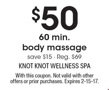 $50 for 60 min. body massage. save $15 - Reg. $69. With this coupon. Not valid with other offers or prior purchases. Expires 2-15-17.