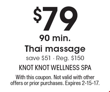 $79 for 90 min. Thai massage. save $51 - Reg. $150. With this coupon. Not valid with other offers or prior purchases. Expires 2-15-17.