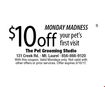 MONDAY MADNESS $10 off your pet'sfirst visit. With this coupon. Valid Mondays only. Not valid with other offers or prior services. Offer expires 3/10/17.