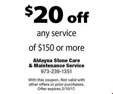 $20 off any service of $150 or more. With this coupon. Not valid with other offers or prior purchases. Offer expires 2/10/17.