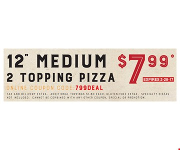 $7.99 12 inch medium 2 topping pizza