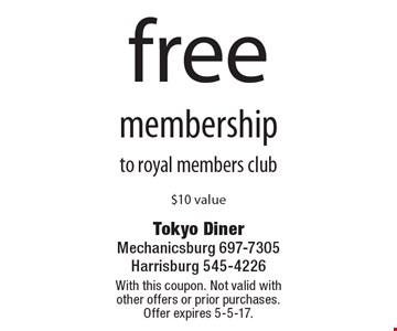 Free membership to royal members club. $10 value. With this coupon. Not valid with other offers or prior purchases. Offer expires 5-5-17.