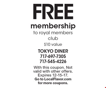 FREE membership to royal members club $10 value. With this coupon. Not valid with other offers. Expires 12-15-17. Go to LocalFlavor.com for more coupons.