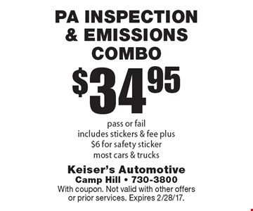 $34.95 PA inspection & emissions combo pass or fail. Includes stickers & fee plus $6 for safety sticker. Most cars & trucks. With coupon. Not valid with other offers or prior services. Expires 2/28/17.