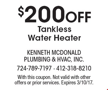 $200 off tankless water heater. With this coupon. Not valid with other offers or prior services. Expires 3/10/17.