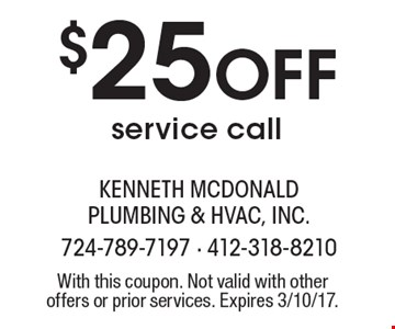 $25 off service call. With this coupon. Not valid with other offers or prior services. Expires 3/10/17.
