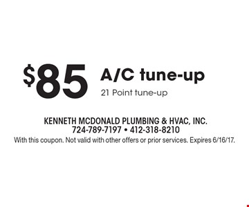 $85 A/C tune-up 21 Point tune-up. With this coupon. Not valid with other offers or prior services. Expires 6/16/17.