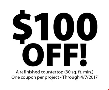 $100 OFF! A refinished countertop (30 sq. ft. min.). One coupon per project - Through 4/7/2017