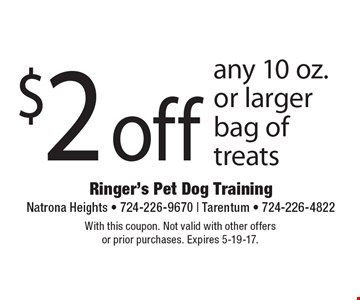 $2 off any 10 oz. or larger bag of treats. With this coupon. Not valid with other offers or prior purchases. Expires 5-19-17.