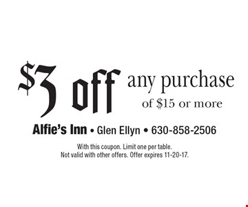 $3 off any purchase of $15 or more. With this coupon. Limit one per table. Not valid with other offers. Offer expires 11-20-17.
