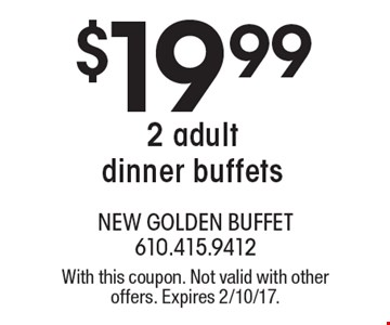 $19.99 2 adult dinner buffets. With this coupon. Not valid with other offers. Expires 2/10/17.