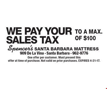 WE PAY YOUR SALES TAX to a max.of $100. One offer per customer. Must present this offer at time of purchase. Not valid on prior purchases. EXPIRES 4-21-17.
