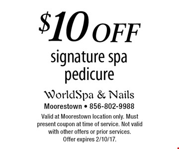 $10 off signature spa pedicure. Valid at Moorestown location only. Must present coupon at time of service. Not valid with other offers or prior services. Offer expires 2/10/17.