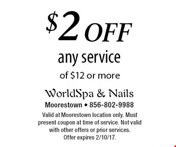 $2 off any service of $12 or more. Valid at Moorestown location only. Must present coupon at time of service. Not valid with other offers or prior services. Offer expires 2/10/17.