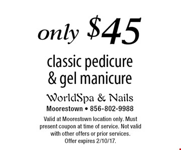 Only $45 classic pedicure & gel manicure. Valid at Moorestown location only. Must present coupon at time of service. Not valid with other offers or prior services. Offer expires 2/10/17.
