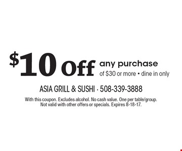 $10 Off any purchase of $30 or more - dine in only. With this coupon. Excludes alcohol. No cash value. One per table/group. Not valid with other offers or specials. Expires 8-18-17.