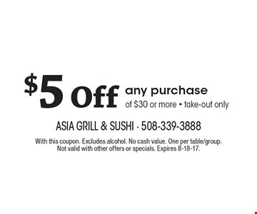 $5 Off any purchase of $30 or more - take-out only. With this coupon. Excludes alcohol. No cash value. One per table/group. Not valid with other offers or specials. Expires 8-18-17.