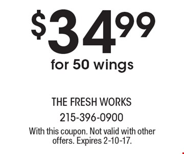 $34.99 for 50 wings. With this coupon. Not valid with other offers. Expires 2-10-17.